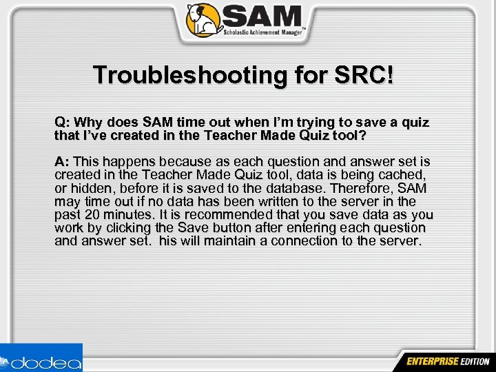 Troubleshooting for SRC! Q: Why does SAM time out when I'm trying to save