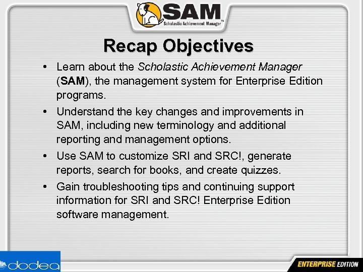 Recap Objectives • Learn about the Scholastic Achievement Manager (SAM), the management system for