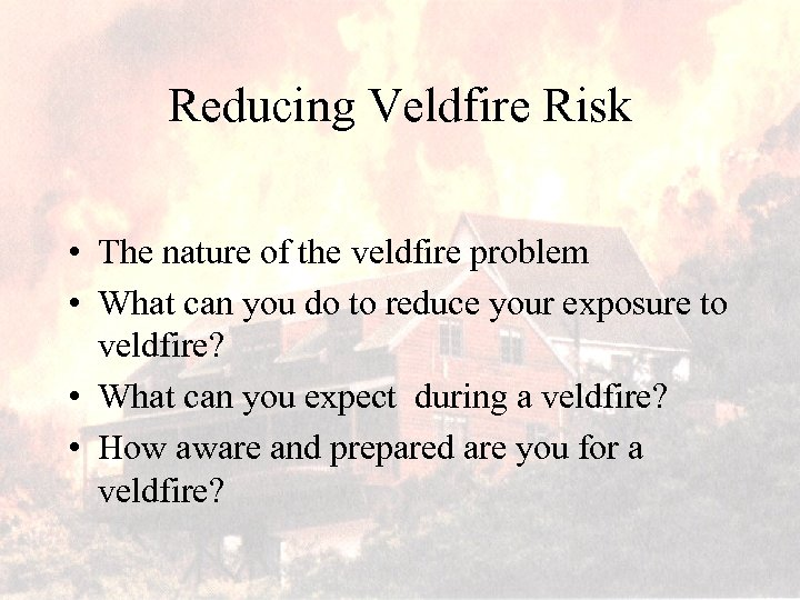 Reducing Veldfire Risk • The nature of the veldfire problem • What can you