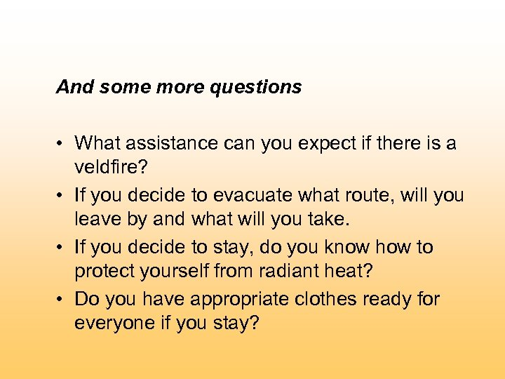 And some more questions • What assistance can you expect if there is a