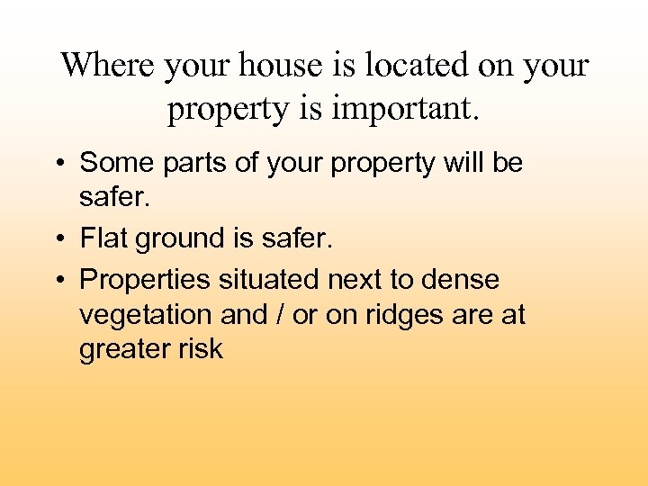 Where your house is located on your property is important. • Some parts of