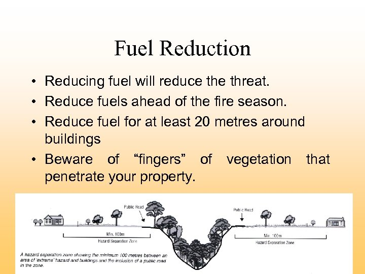 Fuel Reduction • Reducing fuel will reduce threat. • Reduce fuels ahead of the