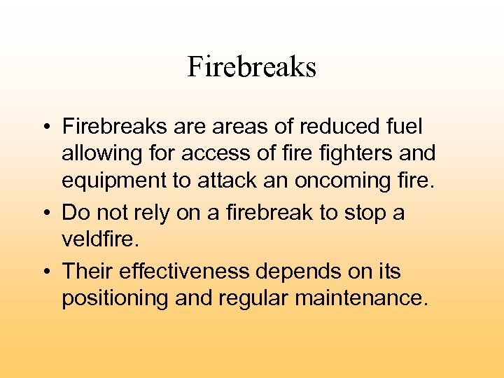 Firebreaks • Firebreaks areas of reduced fuel allowing for access of fire fighters and