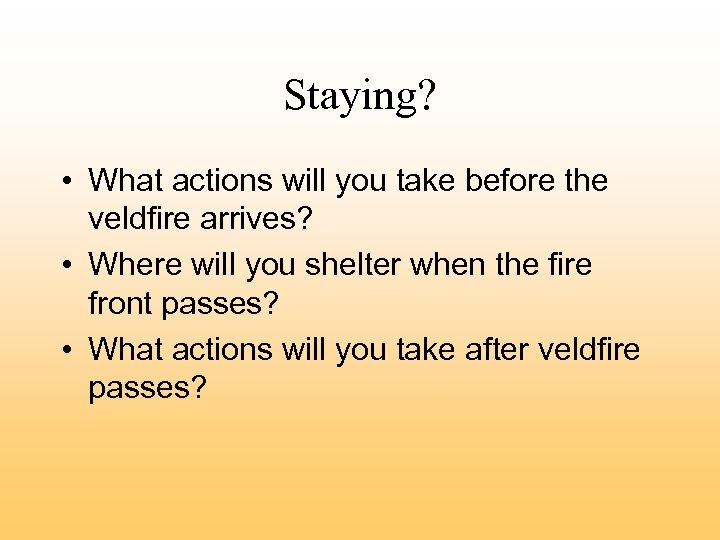 Staying? • What actions will you take before the veldfire arrives? • Where will