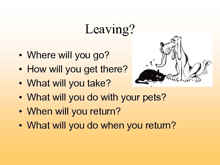Leaving? • • • Where will you go? How will you get there? What