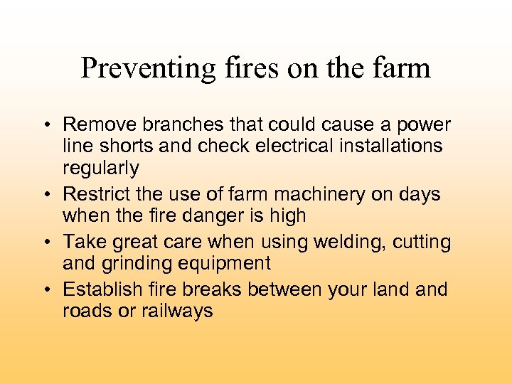 Preventing fires on the farm • Remove branches that could cause a power line