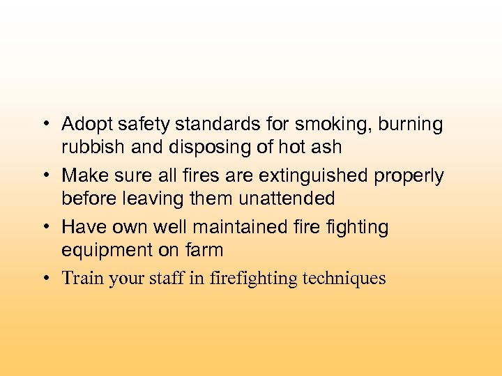 • Adopt safety standards for smoking, burning rubbish and disposing of hot ash