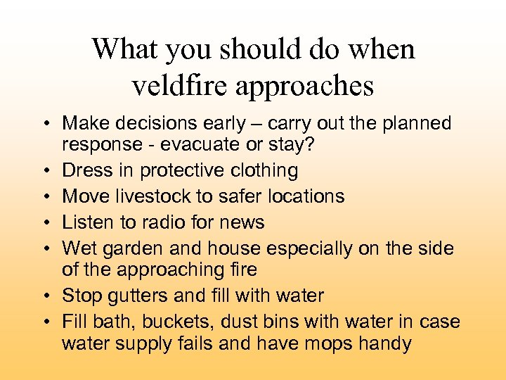 What you should do when veldfire approaches • Make decisions early – carry out