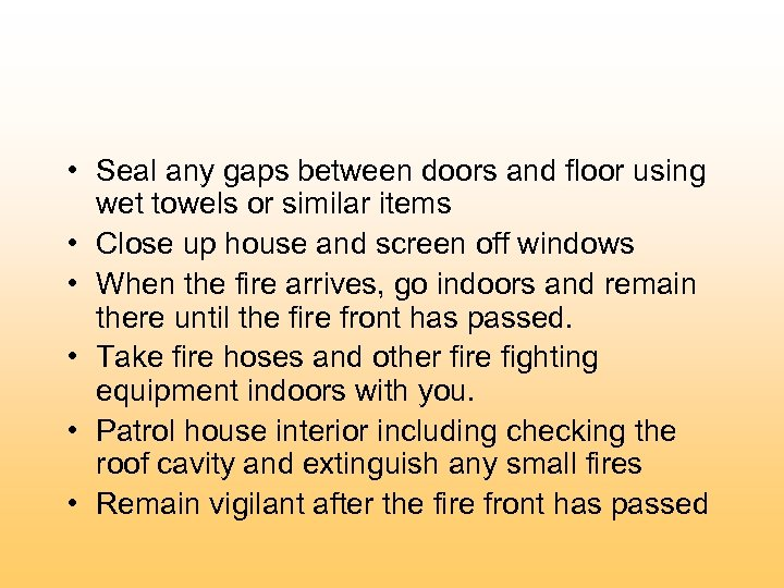 • Seal any gaps between doors and floor using wet towels or similar