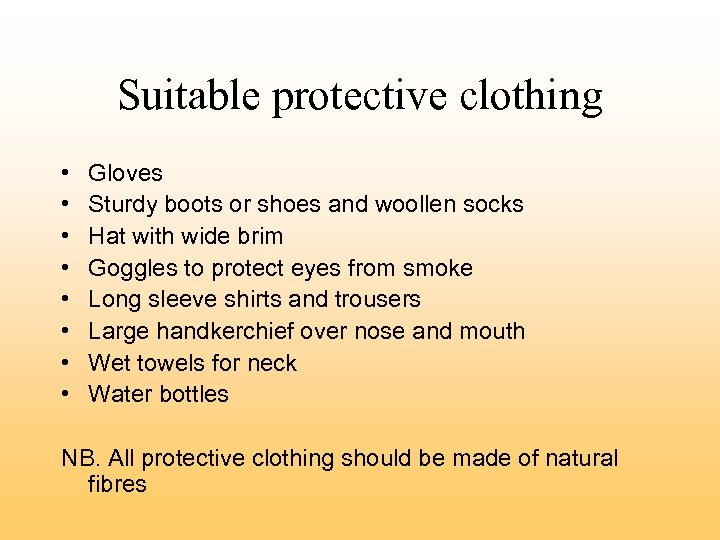 Suitable protective clothing • Gloves • Sturdy boots or shoes and woollen socks •