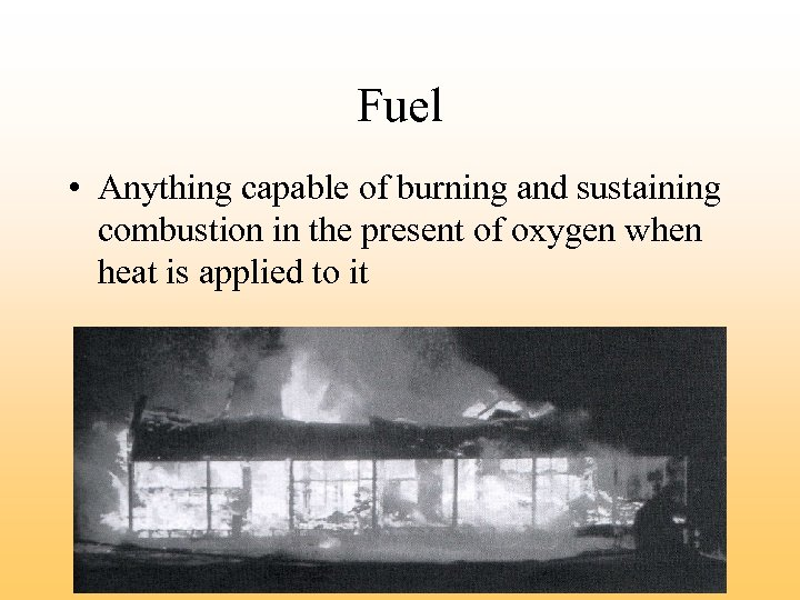 Fuel • Anything capable of burning and sustaining combustion in the present of oxygen