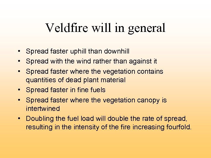 Veldfire will in general • Spread faster uphill than downhill • Spread with the