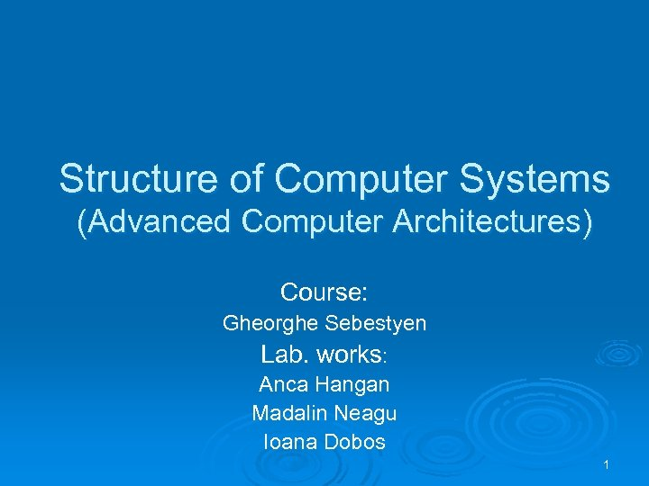 Structure of Computer Systems (Advanced Computer Architectures) Course: Gheorghe Sebestyen Lab. works: Anca Hangan