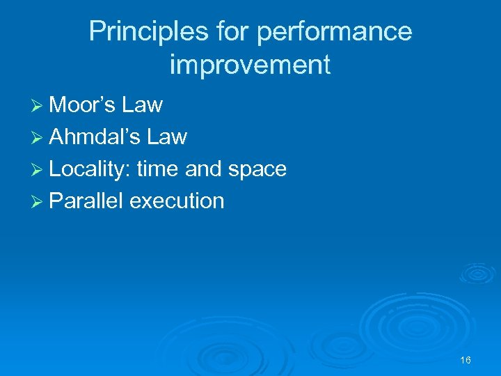 Principles for performance improvement Ø Moor's Law Ø Ahmdal's Law Ø Locality: time and