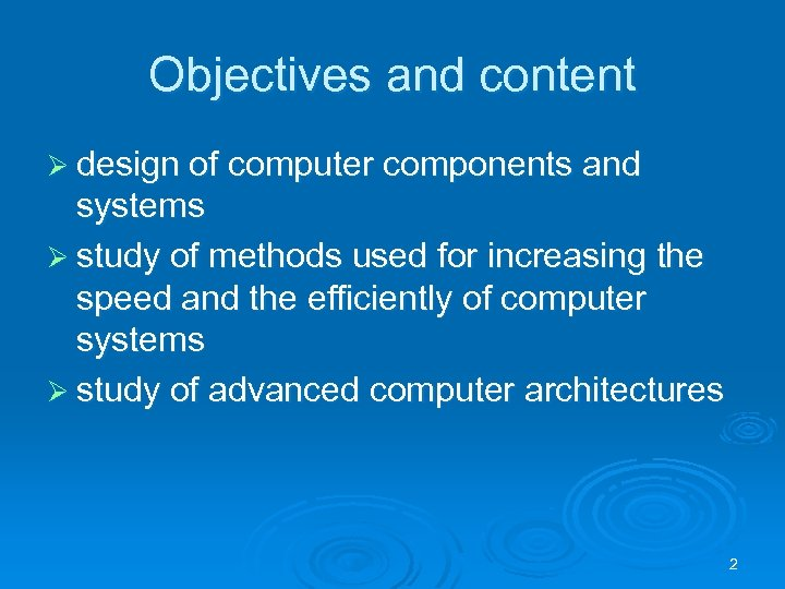 Objectives and content Ø design of computer components and systems Ø study of methods