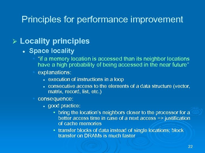 """Principles for performance improvement Ø Locality principles l Space locality • """"if a memory"""