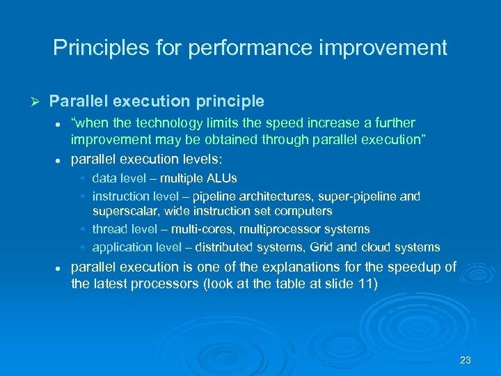"Principles for performance improvement Ø Parallel execution principle l l ""when the technology limits"