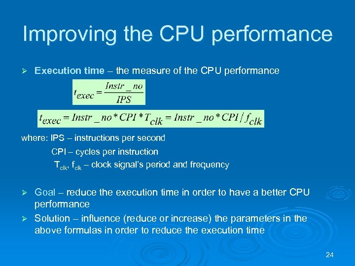 Improving the CPU performance Ø Execution time – the measure of the CPU performance