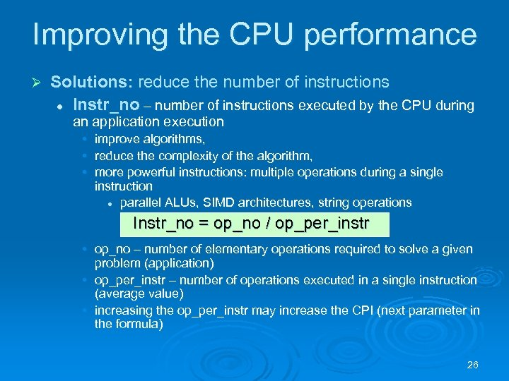 Improving the CPU performance Ø Solutions: reduce the number of instructions l Instr_no –
