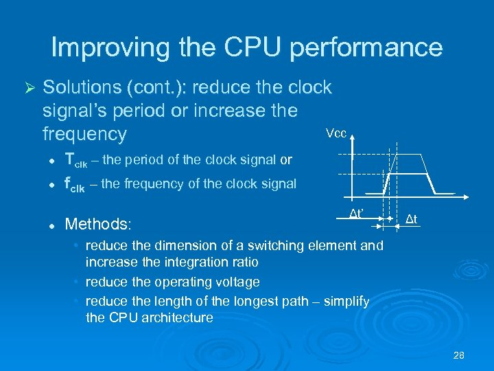 Improving the CPU performance Ø Solutions (cont. ): reduce the clock signal's period or