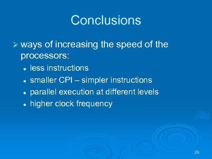 Conclusions Ø ways of increasing the speed of the processors: l l less instructions