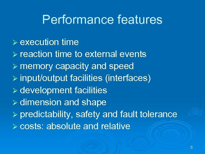 Performance features Ø execution time Ø reaction time to external events Ø memory capacity