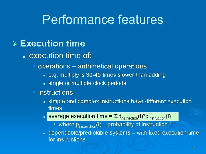 Performance features Ø Execution time l execution time of: • operations – arithmetical operations