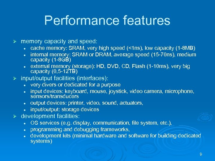 Performance features Ø memory capacity and speed: l l l Ø input/output facilities (interfaces):