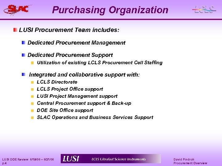 Purchasing Organization LUSI Procurement Team includes: Dedicated Procurement Management Dedicated Procurement Support Utilization of