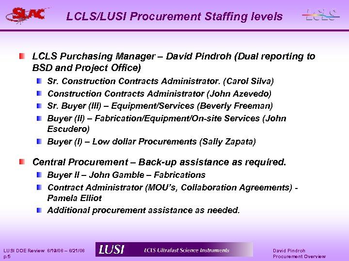 LCLS/LUSI Procurement Staffing levels LCLS Purchasing Manager – David Pindroh (Dual reporting to BSD