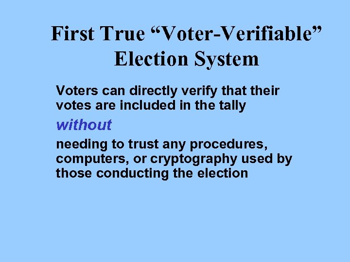 """First True """"Voter-Verifiable"""" Election System Voters can directly verify that their votes are included"""