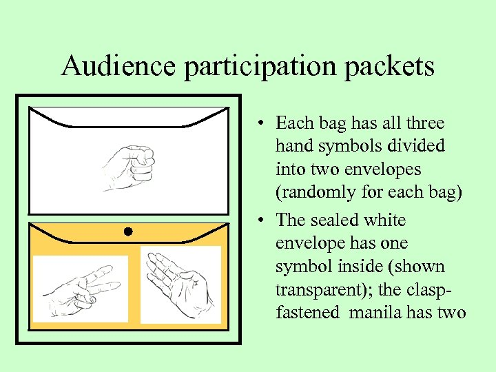 Audience participation packets • Each bag has all three hand symbols divided into two