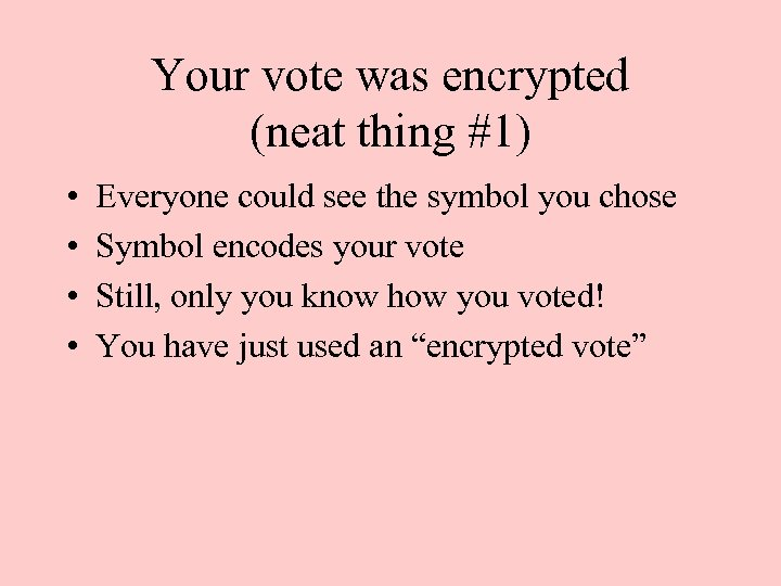 Your vote was encrypted (neat thing #1) • • Everyone could see the symbol