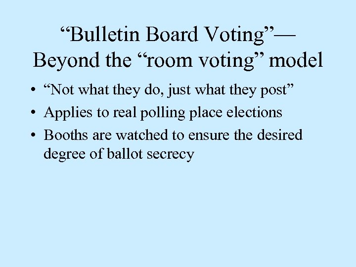 """""""Bulletin Board Voting""""— Beyond the """"room voting"""" model • """"Not what they do, just"""