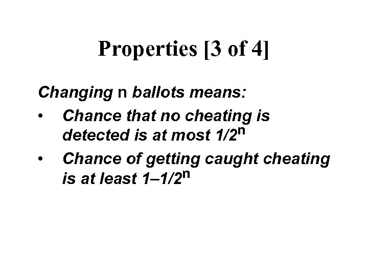 Properties [3 of 4] Changing n ballots means: • Chance that no cheating is