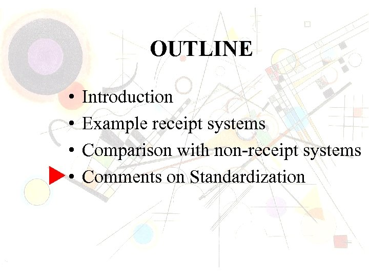OUTLINE • • Introduction Example receipt systems Comparison with non-receipt systems Comments on Standardization