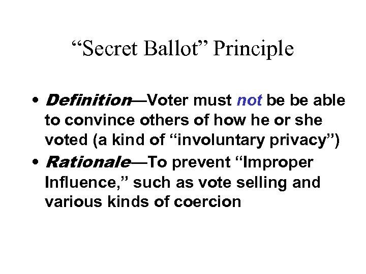 """""""Secret Ballot"""" Principle • Definition—Voter must not be be able to convince others of"""