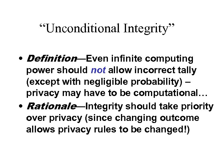 """""""Unconditional Integrity"""" • Definition—Even infinite computing power should not allow incorrect tally (except with"""