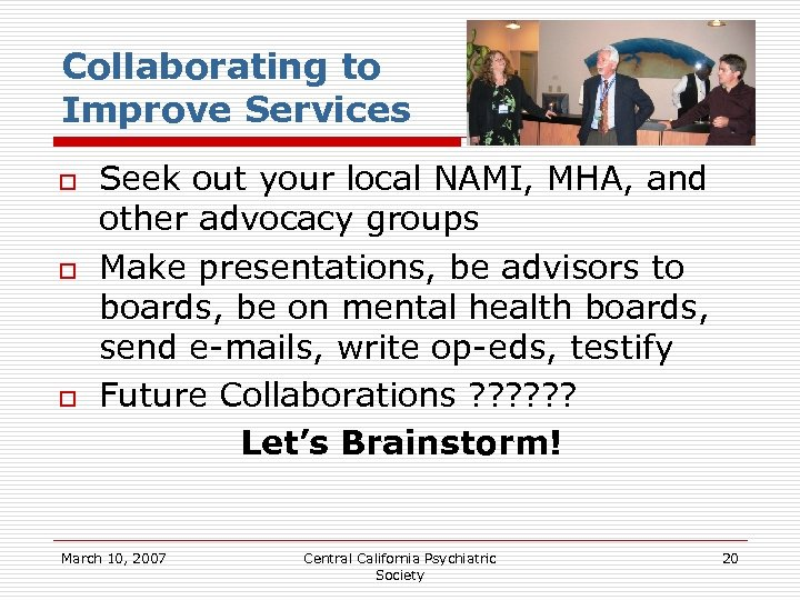 Collaborating to Improve Services o o o Seek out your local NAMI, MHA, and