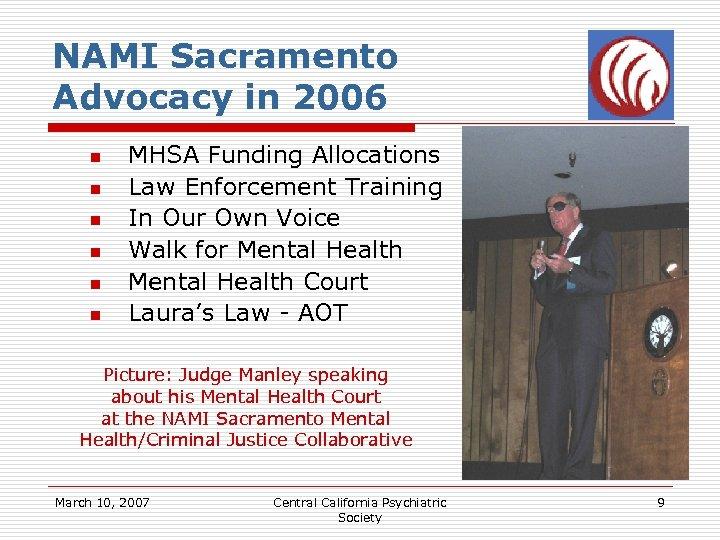 NAMI Sacramento Advocacy in 2006 n n n MHSA Funding Allocations Law Enforcement Training