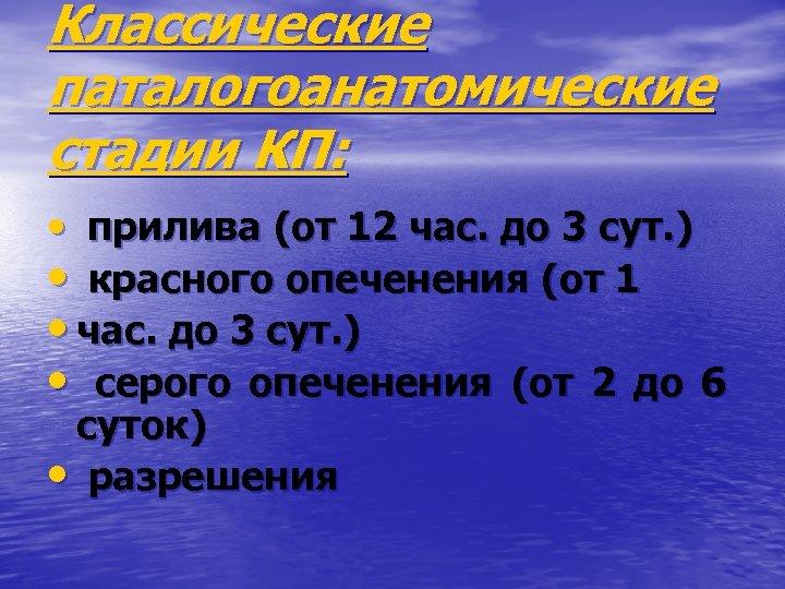 Классические паталогоанатомические стадии КП: • прилива (от 12 час. до 3 сут. ) •