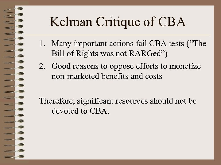 "Kelman Critique of CBA 1. Many important actions fail CBA tests (""The Bill of"