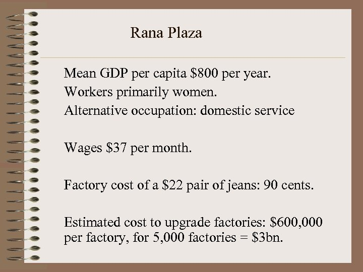 Rana Plaza Mean GDP per capita $800 per year. Workers primarily women. Alternative occupation: