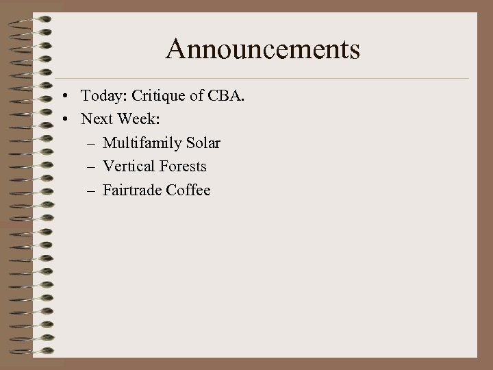 Announcements • Today: Critique of CBA. • Next Week: – Multifamily Solar – Vertical