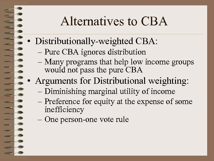 Alternatives to CBA • Distributionally-weighted CBA: – Pure CBA ignores distribution – Many programs