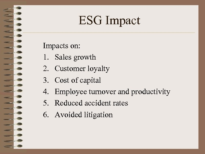 ESG Impacts on: 1. Sales growth 2. Customer loyalty 3. Cost of capital 4.