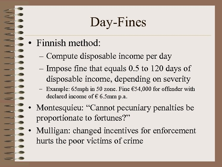 Day-Fines • Finnish method: – Compute disposable income per day – Impose fine that