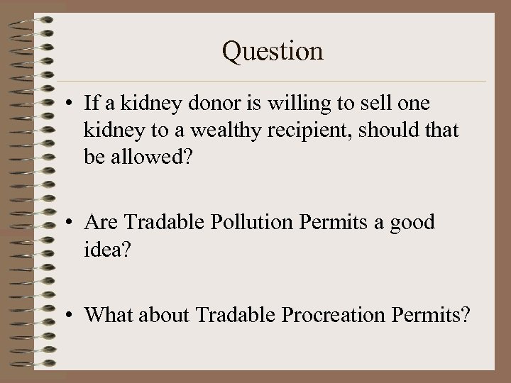 Question • If a kidney donor is willing to sell one kidney to a