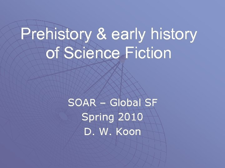 Prehistory & early history of Science Fiction SOAR – Global SF Spring 2010 D.