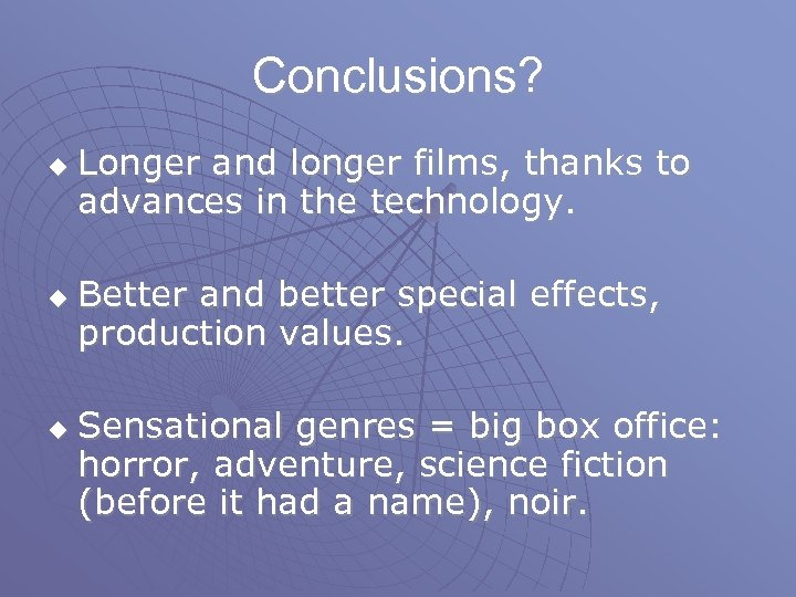 Conclusions? u u u Longer and longer films, thanks to advances in the technology.
